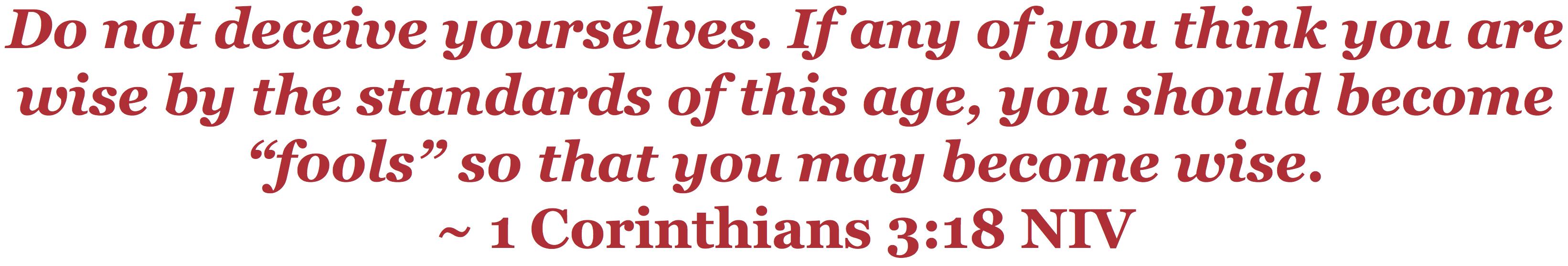 1 Cor 3.18 NIV